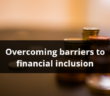 overcome barriers to financial inclusion